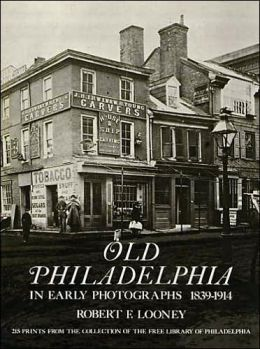 Old Philadelphia in Early Photographs, 1839-1914: 215 Prints From the Collection of the Free Library of Philadelphia