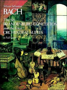 The Six Brandenburg Concertos & the Four Orchestral Suites: in Full Score: (Sheet Music)