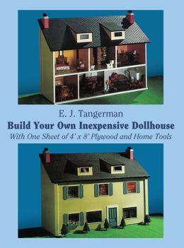 build your own inexpensive dollhouse by e j tangerman 9780486234939 paperback barnes noble. Black Bedroom Furniture Sets. Home Design Ideas