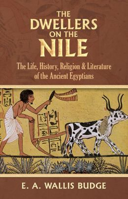 The Dwellers on the Nile: The Life, History, Religion, and Literature of the Ancient Egyptians