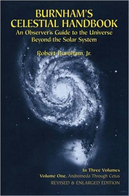 Burnham's Celestial Handbook: An Observer's Guide to the Universe beyond the Solar System