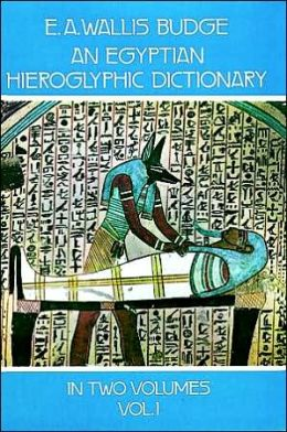An Egyptian Hieroglyphic Dictionary: With an Index of English Words, King List, an Geographical List with Indexes, List of Hieroglyphic Characters,
