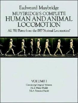 Muybridge's Complete Human and Animal Locomotion (Volume I): All 781 Plates from the 1887 Animal Locomotion