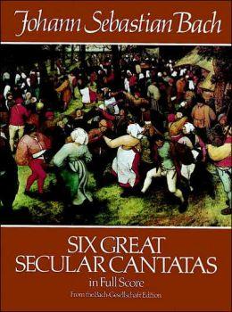 Six Great Secular Cantatas in Full Score: (Sheet Music)