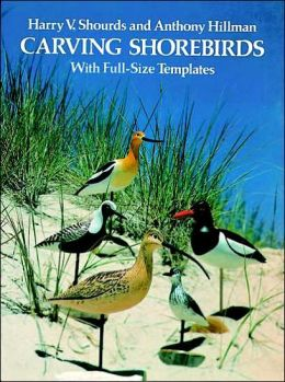 Carving Shorebirds with Full-Size Templates: With Full-Size Patterns