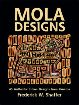 Mola Designs: 45 Authentic Indian Designs from Panama