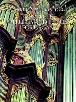 Complete Preludes and Fugues for Organ: (Sheet Music)