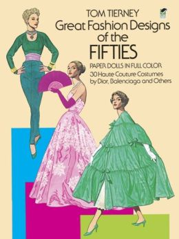 Great Fashion Design of the Fifties: Paper Dolls in Full Color: 30 Haute Couture Costumes by Dior, Balenciaga, and Others