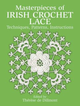 Masterpieces of Irish Crochet Lace: Techniques, Patterns, Instructions