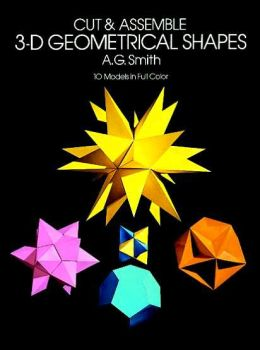 Cut & Assemble 3-D Geometrical Shapes: 10 Models in Full Color