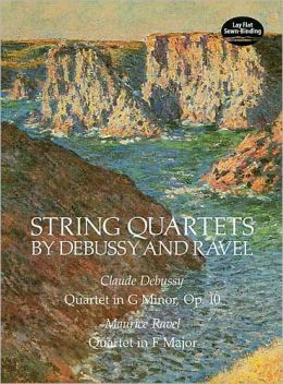 String Quartets by Debussy and Ravel: Claude Debussy, Quartet in G Minor, Op. 10: Maurice Ravel, Quartet in F Major: (Sheet Music)