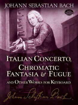 Italian Concerto, Chromatic Fantasia & Fugue and Other Works for Keyboard