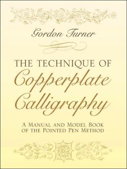 The Technique of Copperplate Calligraphy: A Manual and Model Book of the Pointed Pen Method