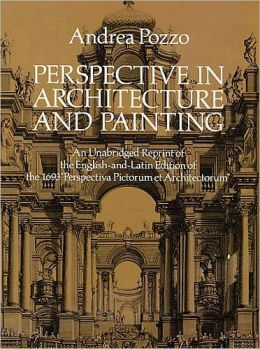 Perspective in Architecture and Painting: An Unabridged Reprint of the English-and-Latin Edition of the 1693