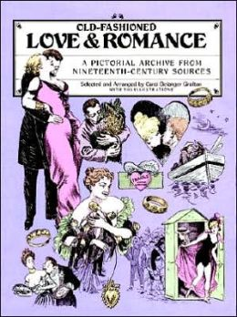Old-Fashioned Love and Romance: A Pictorial Archive from Nineteenth-Century Sources