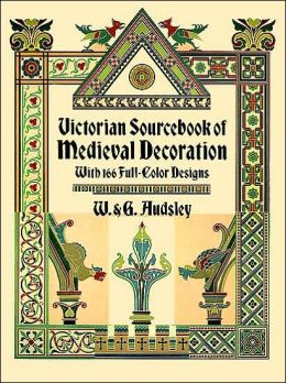 Victorian Sourcebook of Medieval Decoration: With 166 Full-Color Designs