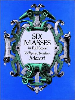 Six Masses: In Full Score: Wolfgang Amadeus Mozart: From the Breitkopf & Hartel Complete Works Edition