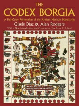 Codex Borgia: A Full-Color Restoration of the Ancient Mexican Manuscript