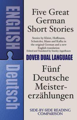 Five Great German Short Stories: Funf Deutsche Meistererzahlungen: A Dual Language Book