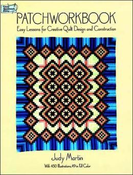 Patchworkbook; Easy Lessons for Creative Quilt Design and Constructions