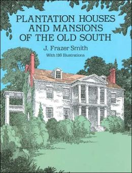 Plantation Houses and Mansions of the Old South: With 116 Illustrations