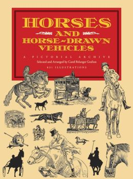 Horses and Horse-Drawn Vehicles; A Pictorial Archive