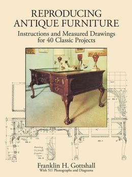 Making Antique Furniture Reproductions: Instructions and Measured Drawings for 40 Classic Projects