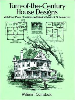 Turn-of-the-Century House Designs: With Floor Plans, Elevations and Interior Details of 24 Residences