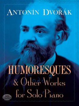 Humoresques and Other Works for Solo Piano: (Sheet Music)