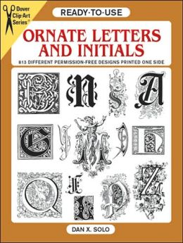 Ornate Letters and Initials: 813 Different Copyright-Free Designs Printed One Side