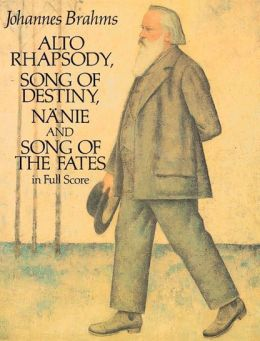 Alto Rhapsody, Song of Destiny, Nanie, and Song of the Fates: in Full Score: (Sheet Music)