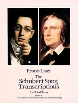 The Schubert Song Transcriptions for Solo Piano, Series II: The Complete Winterreise and Seven Other Great Songs: (Sheet Music)