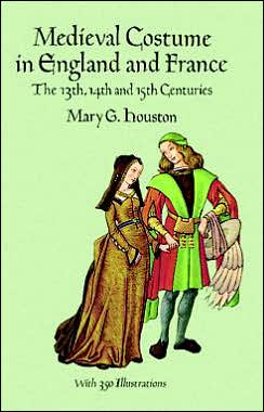 Medieval Costume in England and France: The 13th, 14th, and 15th Centuries
