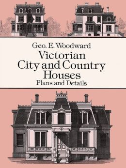 Victorian City and Country Houses: Plans and Details