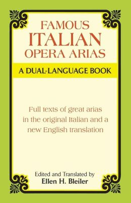 Famous Italian Opera Arias: A Dual-Language Book: Full Texts of Great Arias in the Original Italian and a New English Translation