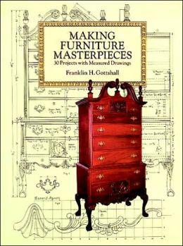 Making Furniture Masterpieces: 30 Projects with Measured Drawings