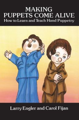 Making Puppets Come Alive; How to Learn and Teach Hand Puppetry