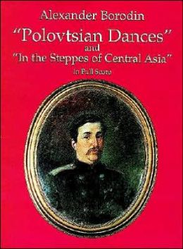 Polovtsian Dances and In the Steppes of Central Asia: in Full Score: (Sheet Music)