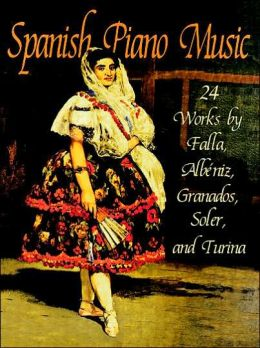 Spanish Piano Music: 24 Works by Falla, Albeniz, Granados, Soler, and Turina: (Sheet Music)