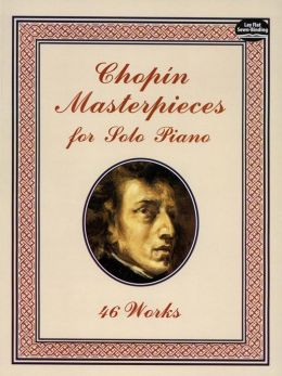 Chopin Masterpieces for Solo Piano: 46 Works