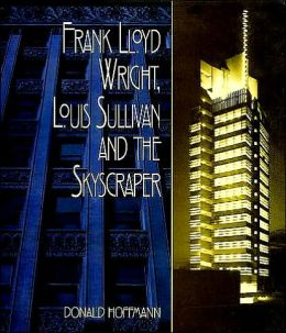 Frank Lloyd Wright, Louis Sullivan and the Skyscraper