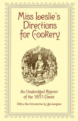 Miss Leslie's Directions for Cookery: An Unabridged Reprint of the 1851 Classic