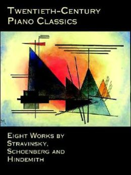 Twentieth-Century Piano Classics: Eight Works by Stravinsky, Schoenberg and Hindemith