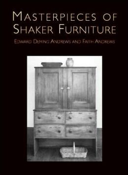 masterpieces of shaker furniture edward deming andrews and faith