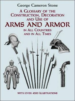 Glossary of the Construction, Decoration and Use of Arms and Armor in All Countries and in All Times