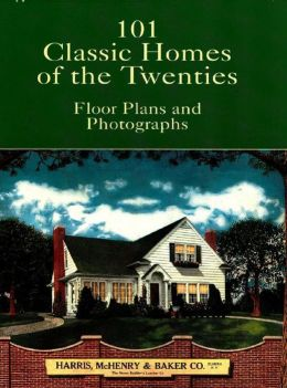 101 Classic Homes of the Twenties: Floor Plans and Photographs