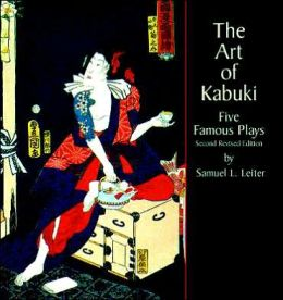 The Art of Kabuki: Five Famous Plays (Second Revised Edition)