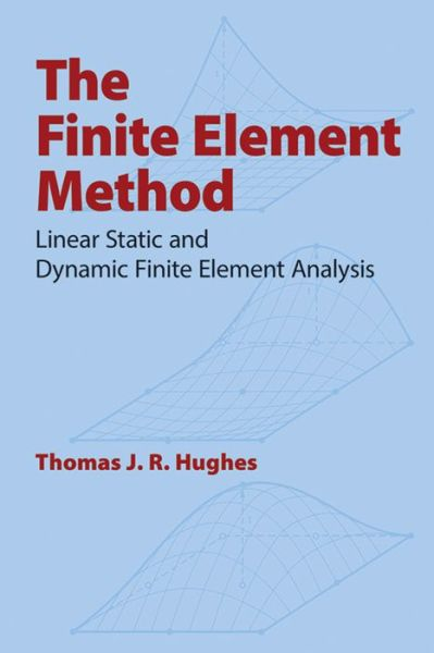 Finite Element Method: Linear Static and Dynamic Finite Element Analysis