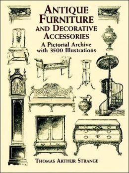 Antique Furniture and Decorative Accessories: A Pictorial Archive with 4,000 Illustrations