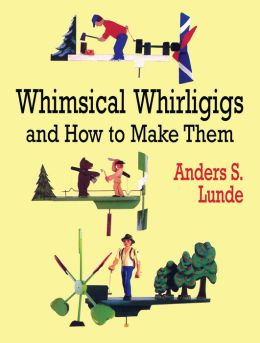 whirligig book The whirligig maker's book: full-size patterns and step-by-step instructions for making fifteen unique animated whirligigs: jack wiley: 9781508837206: books .